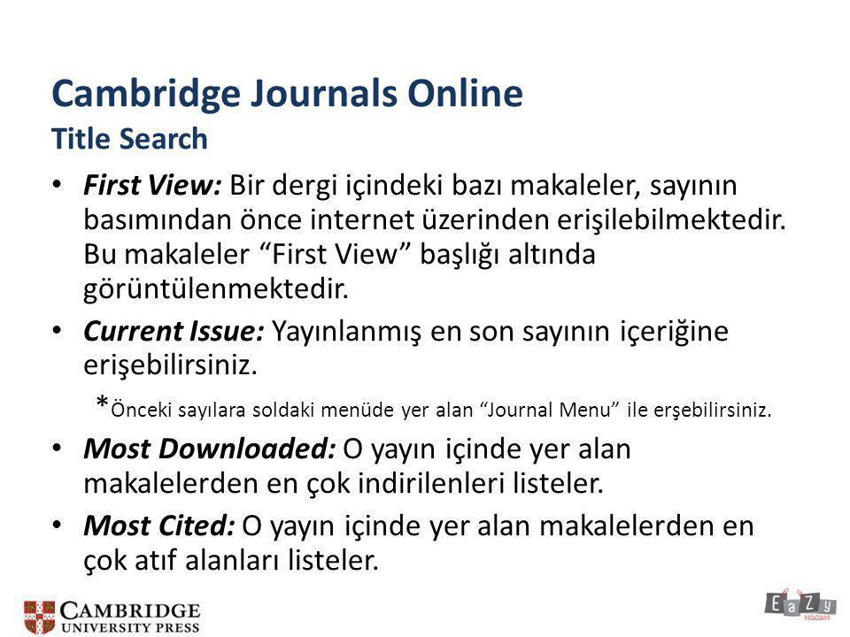 Cambridge Journals Online Title Search • First View: Bir dergi içindeki bazı makaleler, sayının basımından önce internet üzerinden erişilebilmektedir.