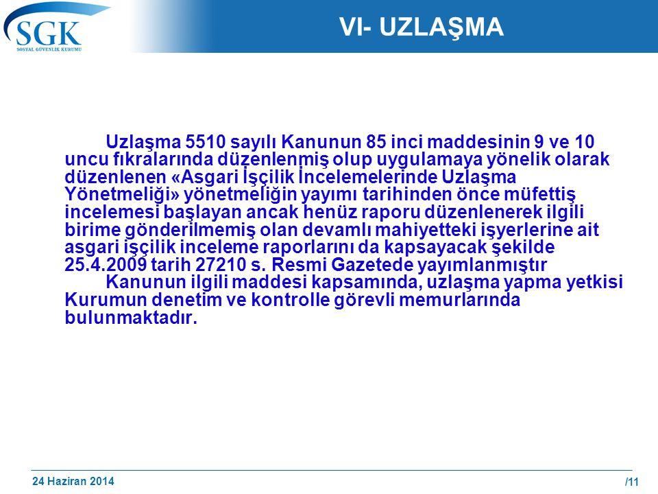 24 Haziran 2014 /11 VI- UZLAŞMA Uzlaşma 5510 sayılı Kanunun 85 inci maddesinin 9 ve 10 uncu fıkralarında düzenlenmiş olup uygulamaya yönelik olarak dü