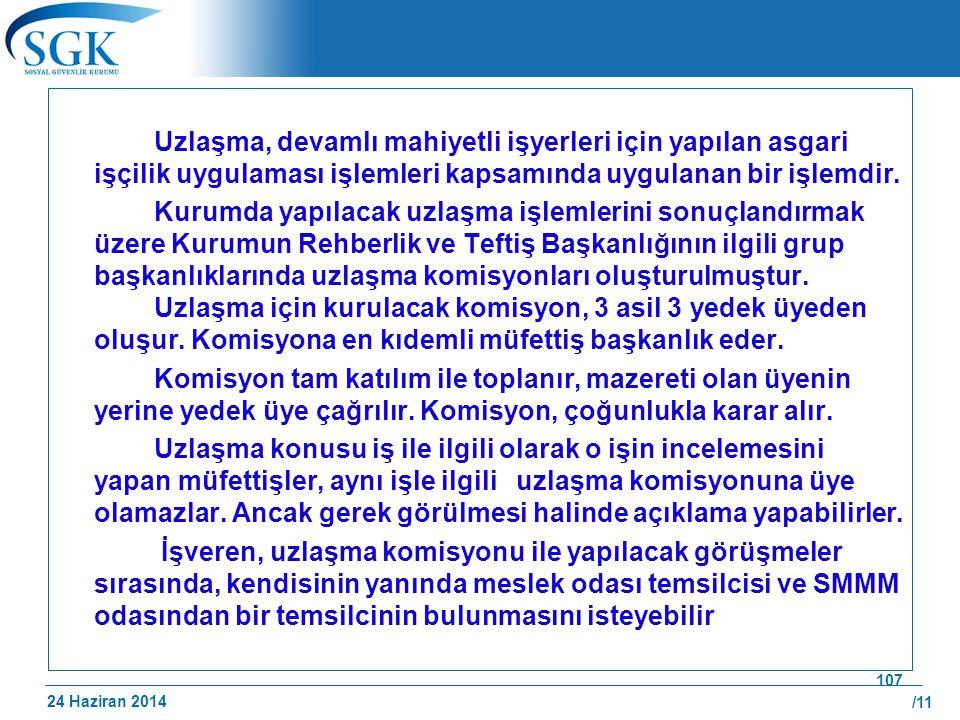24 Haziran 2014 /11 107 Uzlaşma, devamlı mahiyetli işyerleri için yapılan asgari işçilik uygulaması işlemleri kapsamında uygulanan bir işlemdir. Kurum
