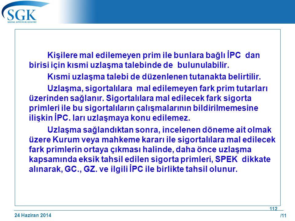 24 Haziran 2014 /11 112 Kişilere mal edilemeyen prim ile bunlara bağlı İPC dan birisi için kısmi uzlaşma talebinde de bulunulabilir. Kısmi uzlaşma tal