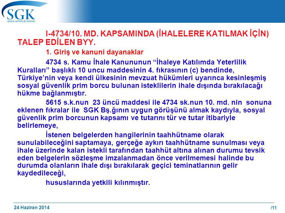 """24 Haziran 2014 /11 I-4734/10. MD. KAPSAMINDA (İHALELERE KATILMAK İÇİN) TALEP EDİLEN BYY. 1. Giriş ve kanuni dayanaklar 4734 s. Kamu İhale Kanununun """""""