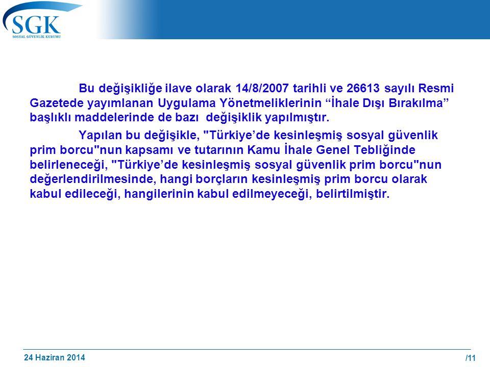 """24 Haziran 2014 /11 Bu değişikliğe ilave olarak 14/8/2007 tarihli ve 26613 sayılı Resmi Gazetede yayımlanan Uygulama Yönetmeliklerinin """"İhale Dışı Bır"""