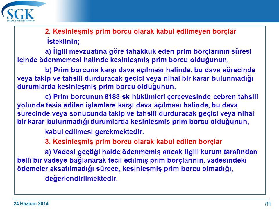 24 Haziran 2014 /11 2. Kesinleşmiş prim borcu olarak kabul edilmeyen borçlar İsteklinin; a) İlgili mevzuatına göre tahakkuk eden prim borçlarının süre