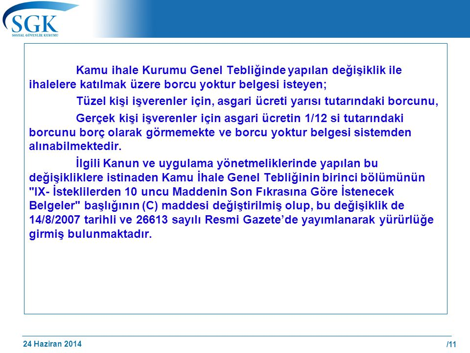 24 Haziran 2014 /11 Kamu ihale Kurumu Genel Tebliğinde yapılan değişiklik ile ihalelere katılmak üzere borcu yoktur belgesi isteyen; Tüzel kişi işvere