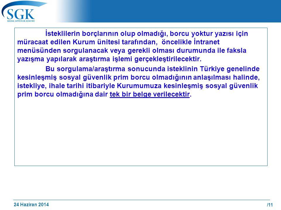 24 Haziran 2014 /11 İsteklilerin borçlarının olup olmadığı, borcu yoktur yazısı için müracaat edilen Kurum ünitesi tarafından, öncelikle İntranet menü