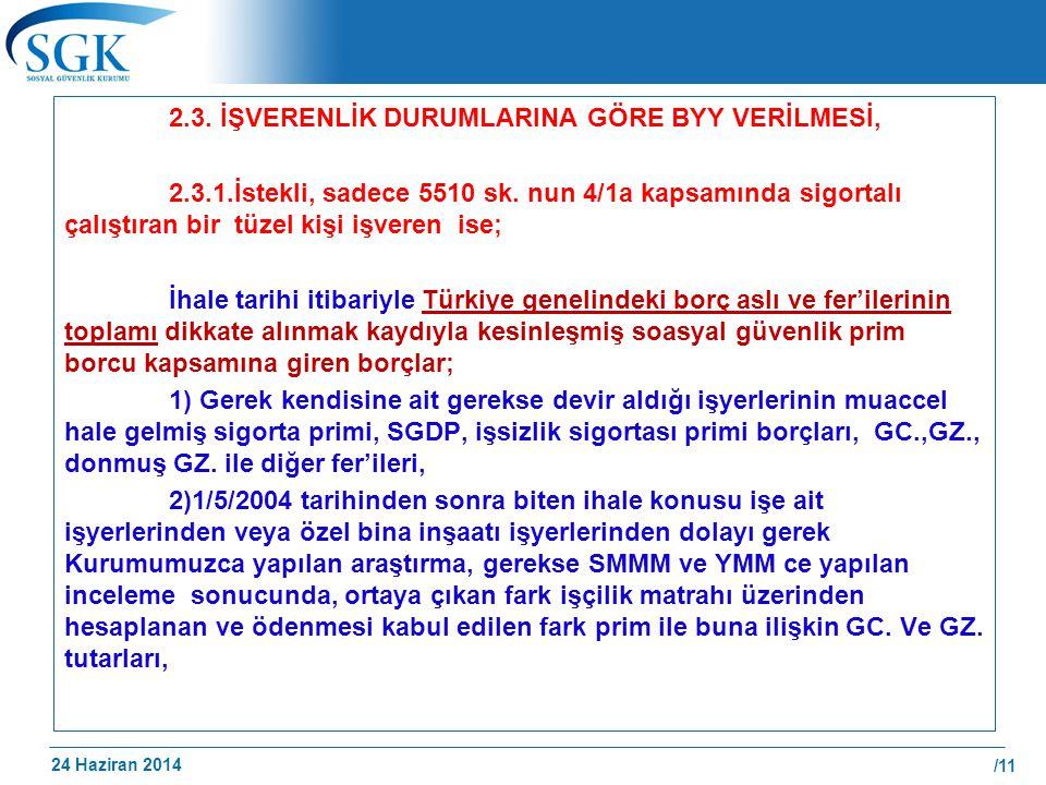 24 Haziran 2014 /11 2.3. İŞVERENLİK DURUMLARINA GÖRE BYY VERİLMESİ, 2.3.1.İstekli, sadece 5510 sk. nun 4/1a kapsamında sigortalı çalıştıran bir tüzel