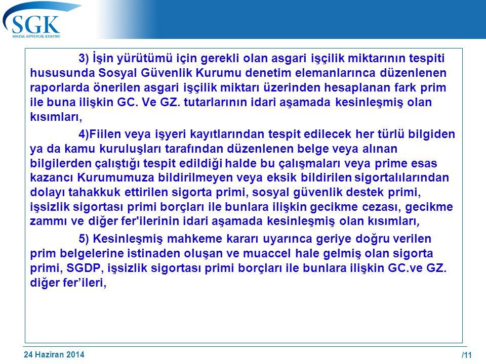 24 Haziran 2014 /11 3) İşin yürütümü için gerekli olan asgari işçilik miktarının tespiti hususunda Sosyal Güvenlik Kurumu denetim elemanlarınca düzenl