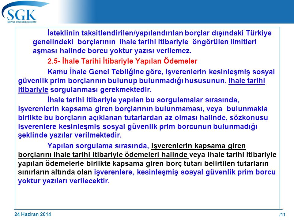 24 Haziran 2014 /11 İsteklinin taksitlendirilen/yapılandırılan borçlar dışındaki Türkiye genelindeki borçlarının ihale tarihi itibariyle öngörülen lim