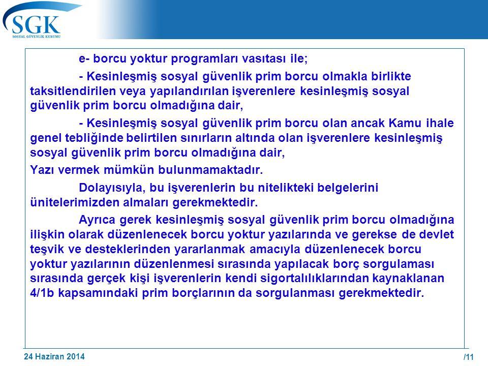 24 Haziran 2014 /11 e- borcu yoktur programları vasıtası ile; - Kesinleşmiş sosyal güvenlik prim borcu olmakla birlikte taksitlendirilen veya yapıland