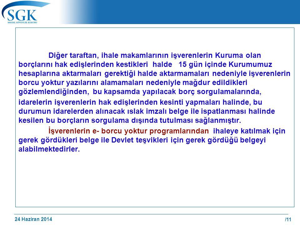 24 Haziran 2014 /11 Diğer taraftan, ihale makamlarının işverenlerin Kuruma olan borçlarını hak edişlerinden kestikleri halde 15 gün içinde Kurumumuz h