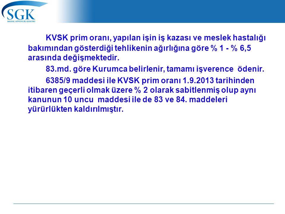 KVSK prim oranı, yapılan işin iş kazası ve meslek hastalığı bakımından gösterdiği tehlikenin ağırlığına göre % 1 - % 6,5 arasında değişmektedir. 83.md