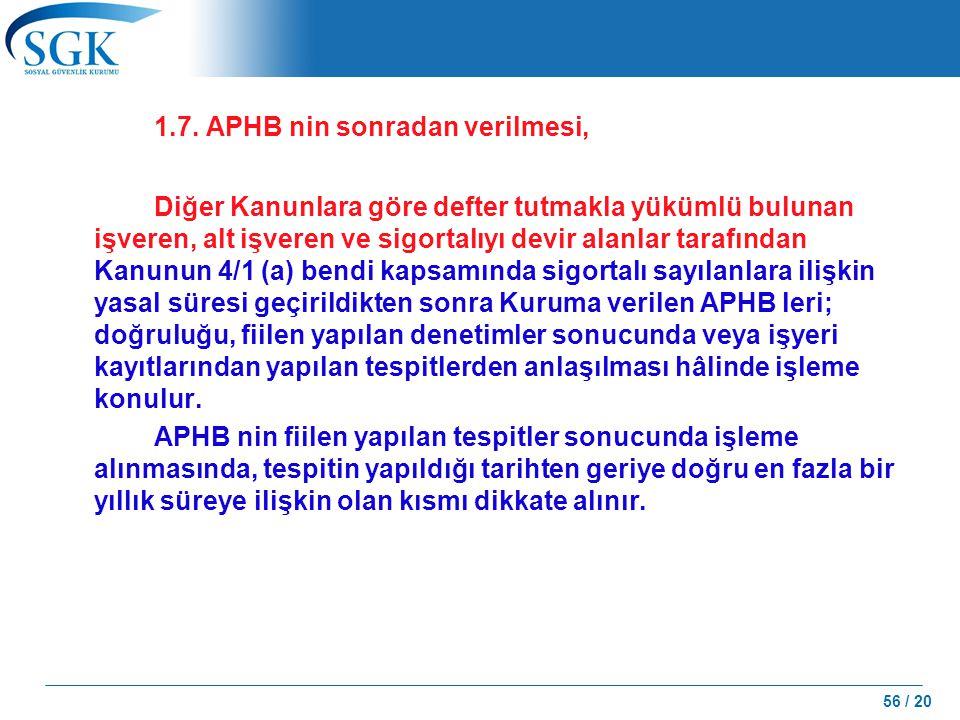56 / 20 1.7. APHB nin sonradan verilmesi, Diğer Kanunlara göre defter tutmakla yükümlü bulunan işveren, alt işveren ve sigortalıyı devir alanlar taraf