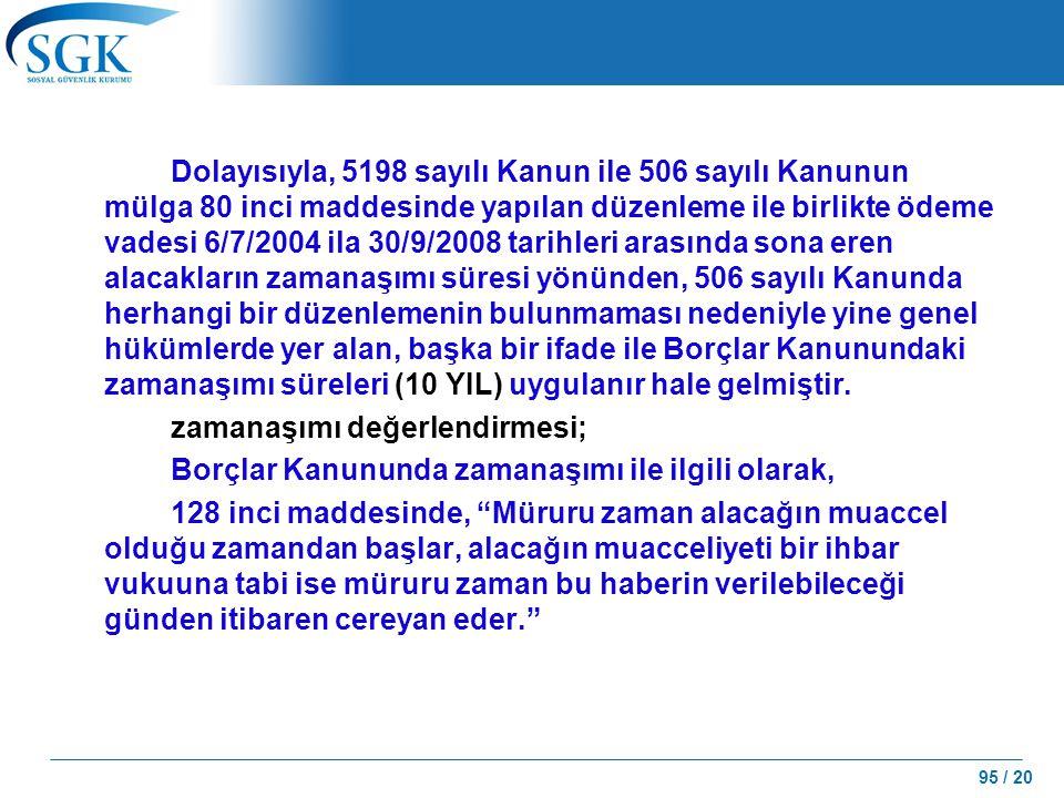 95 / 20 Dolayısıyla, 5198 sayılı Kanun ile 506 sayılı Kanunun mülga 80 inci maddesinde yapılan düzenleme ile birlikte ödeme vadesi 6/7/2004 ila 30/9/2