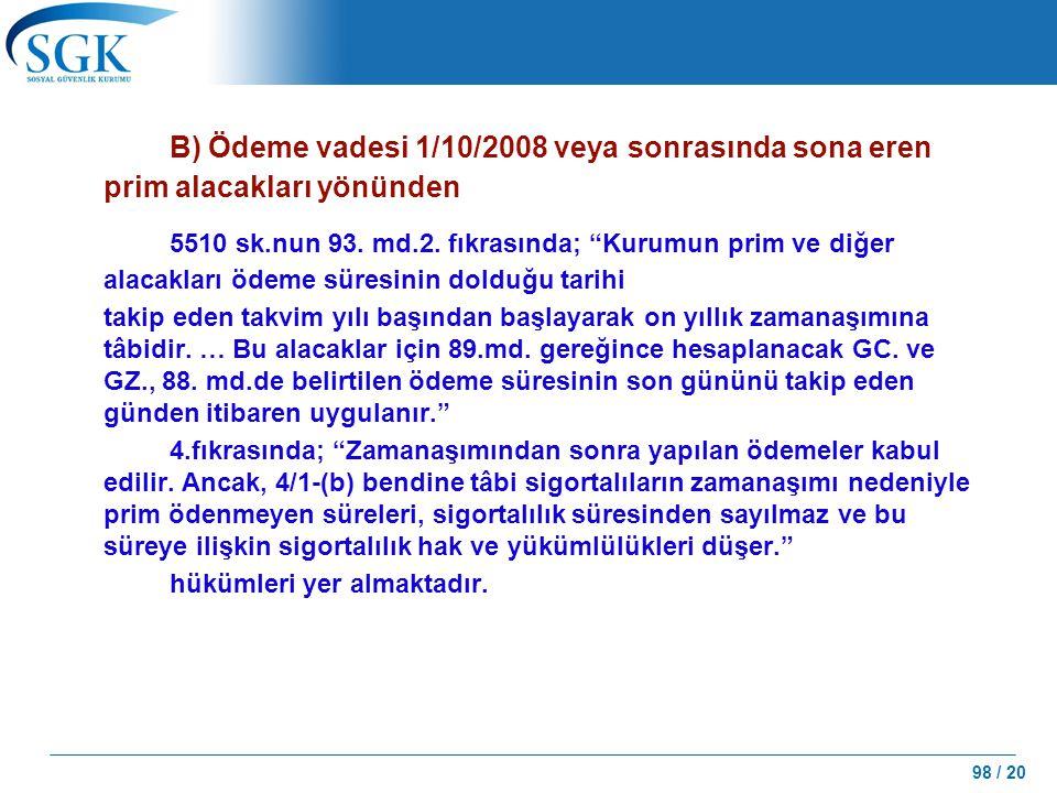 """98 / 20 B) Ödeme vadesi 1/10/2008 veya sonrasında sona eren prim alacakları yönünden 5510 sk.nun 93. md.2. fıkrasında; """"Kurumun prim ve diğer alacakla"""