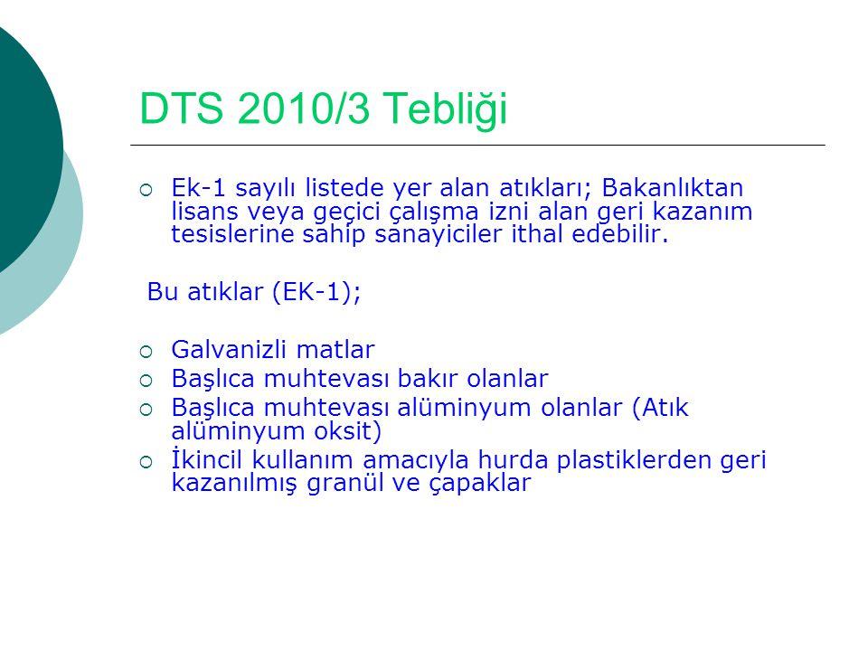 DTS 2010/3 Tebliği  Ek-1 sayılı listede yer alan atıkları; Bakanlıktan lisans veya geçici çalışma izni alan geri kazanım tesislerine sahip sanayicile