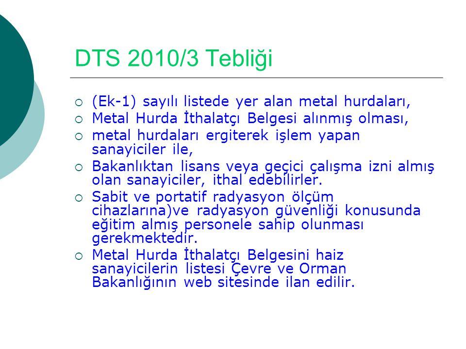 DTS 2010/3 Tebliği  (Ek-1) sayılı listede yer alan metal hurdaları,  Metal Hurda İthalatçı Belgesi alınmış olması,  metal hurdaları ergiterek işlem
