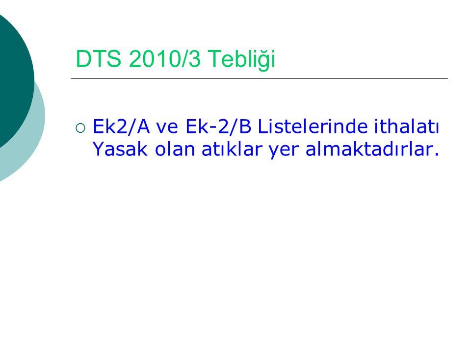 DTS 2010/3 Tebliği  Ek2/A ve Ek-2/B Listelerinde ithalatı Yasak olan atıklar yer almaktadırlar.