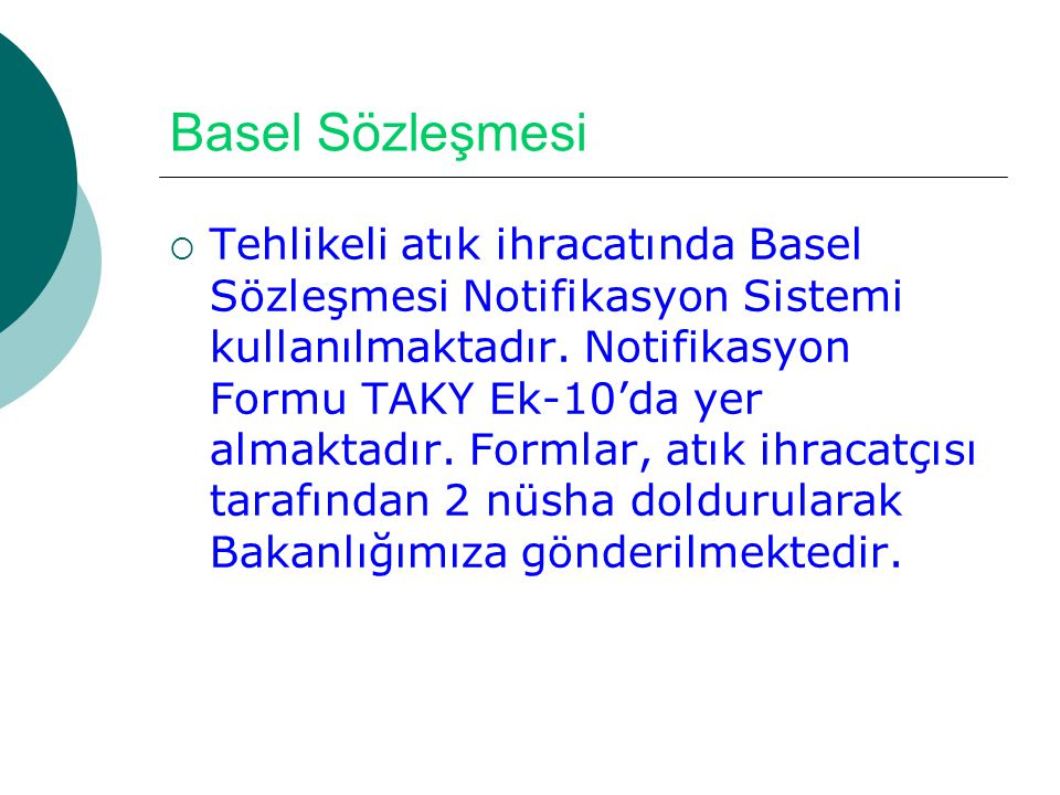  Tehlikeli atık ihracatında Basel Sözleşmesi Notifikasyon Sistemi kullanılmaktadır. Notifikasyon Formu TAKY Ek-10'da yer almaktadır. Formlar, atık ih