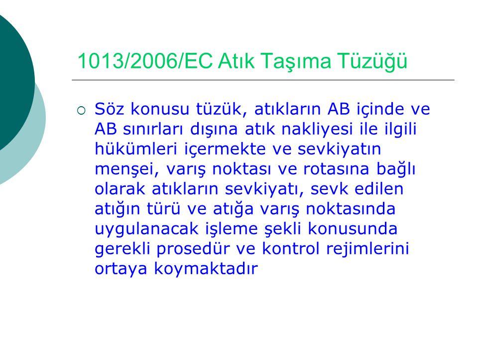 1013/2006/EC Atık Taşıma Tüzüğü  Söz konusu tüzük, atıkların AB içinde ve AB sınırları dışına atık nakliyesi ile ilgili hükümleri içermekte ve sevkiy