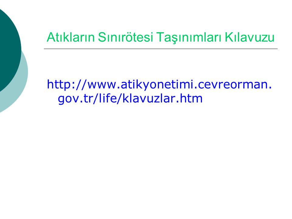 Atıkların Sınırötesi Taşınımları Kılavuzu http://www.atikyonetimi.cevreorman. gov.tr/life/klavuzlar.htm