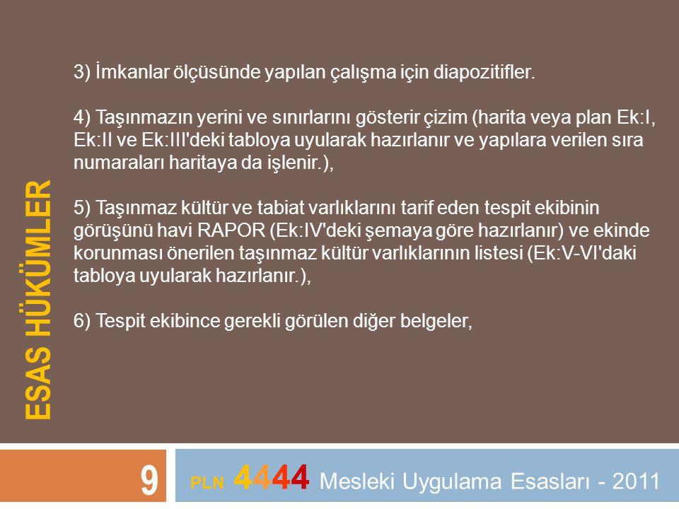 ESAS HÜKÜMLER 9 PLN 4444 Mesleki Uygulama Esasları - 2011 3) İmkanlar ölçüsünde yapılan çalışma için diapozitifler. 4) Taşınmazın yerini ve sınırların