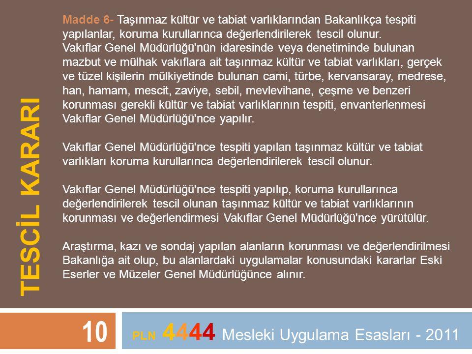 TESCİL KARARI 10 PLN 4444 Mesleki Uygulama Esasları - 2011 Madde 6- Taşınmaz kültür ve tabiat varlıklarından Bakanlıkça tespiti yapılanlar, koruma kur