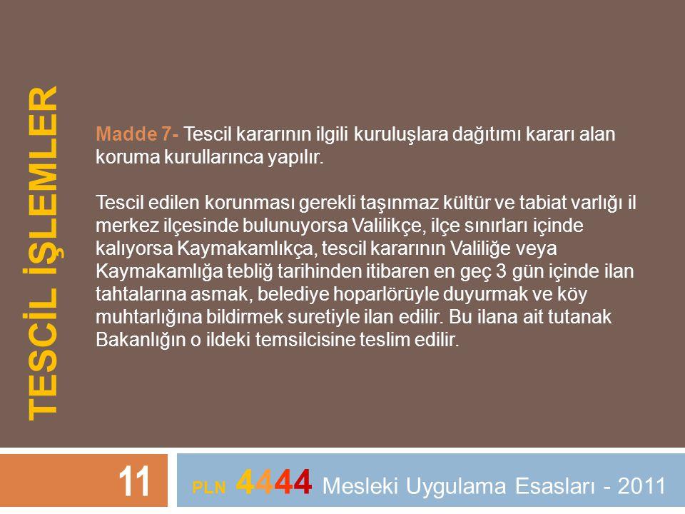 TESCİL İŞLEMLER 11 PLN 4444 Mesleki Uygulama Esasları - 2011 Madde 7- Tescil kararının ilgili kuruluşlara dağıtımı kararı alan koruma kurullarınca yap