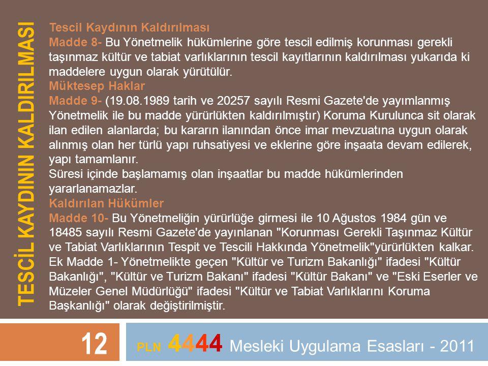 TESCİL KAYDININ KALDIRILMASI 12 PLN 4444 Mesleki Uygulama Esasları - 2011 Tescil Kaydının Kaldırılması Madde 8- Bu Yönetmelik hükümlerine göre tescil