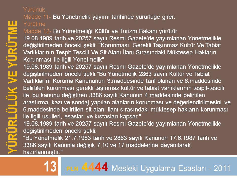 YÜRÜRLÜLÜK VE YÜRÜTME 13 PLN 4444 Mesleki Uygulama Esasları - 2011 Yürürlük Madde 11- Bu Yönetmelik yayımı tarihinde yürürlüğe girer. Yürütme Madde 12