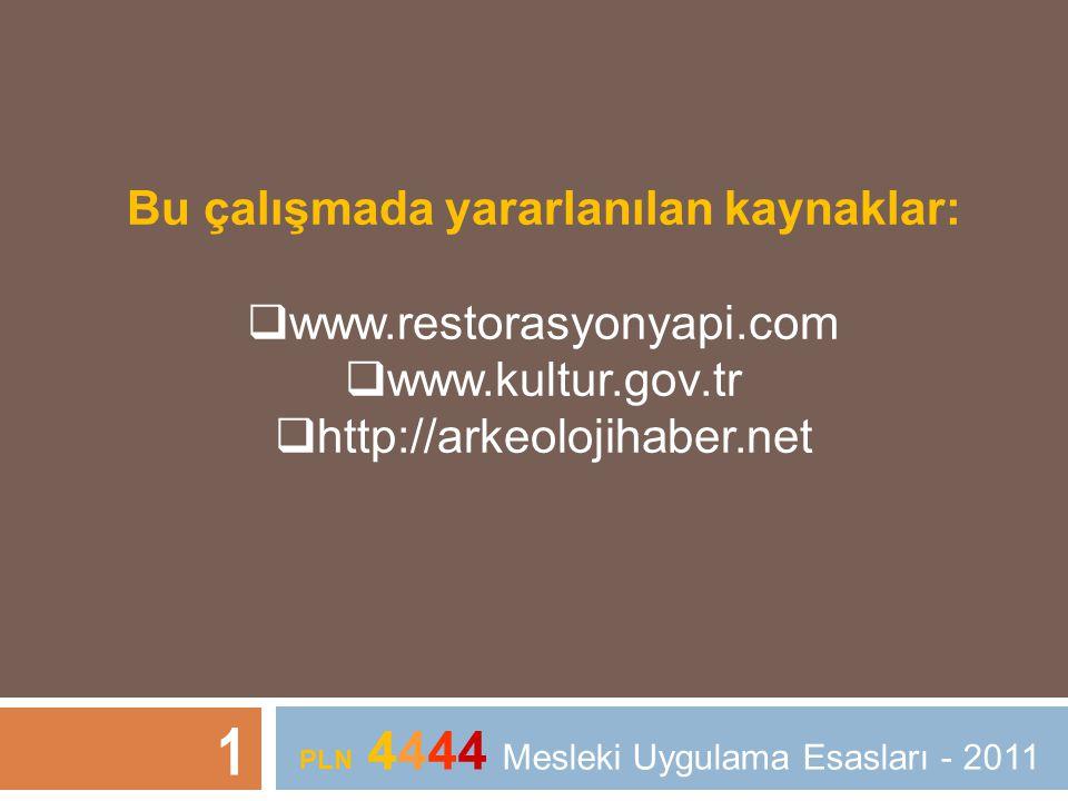 Bu çalışmada yararlanılan kaynaklar:  www.restorasyonyapi.com  www.kultur.gov.tr  http://arkeolojihaber.net 1 PLN 4444 Mesleki Uygulama Esasları -