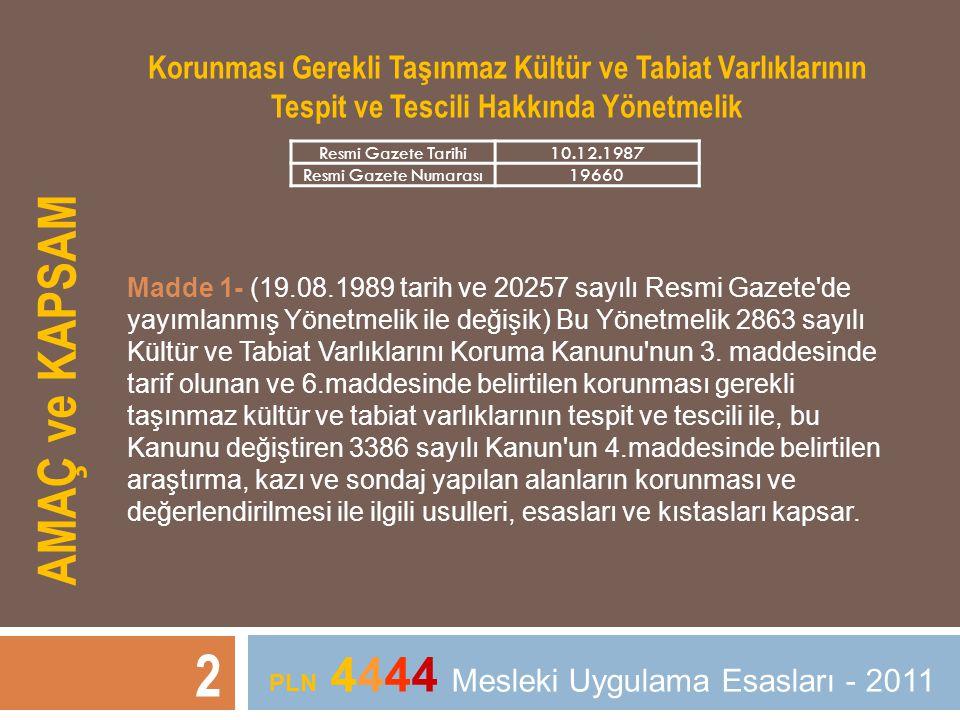 AMAÇ ve KAPSAM 2 Korunması Gerekli Taşınmaz Kültür ve Tabiat Varlıklarının Tespit ve Tescili Hakkında Yönetmelik Madde 1- (19.08.1989 tarih ve 20257 s