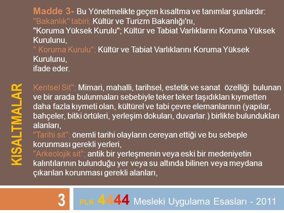 KISALTMALAR 3 PLN 4444 Mesleki Uygulama Esasları - 2011 Madde 3- Bu Yönetmelikte geçen kısaltma ve tanımlar şunlardır: