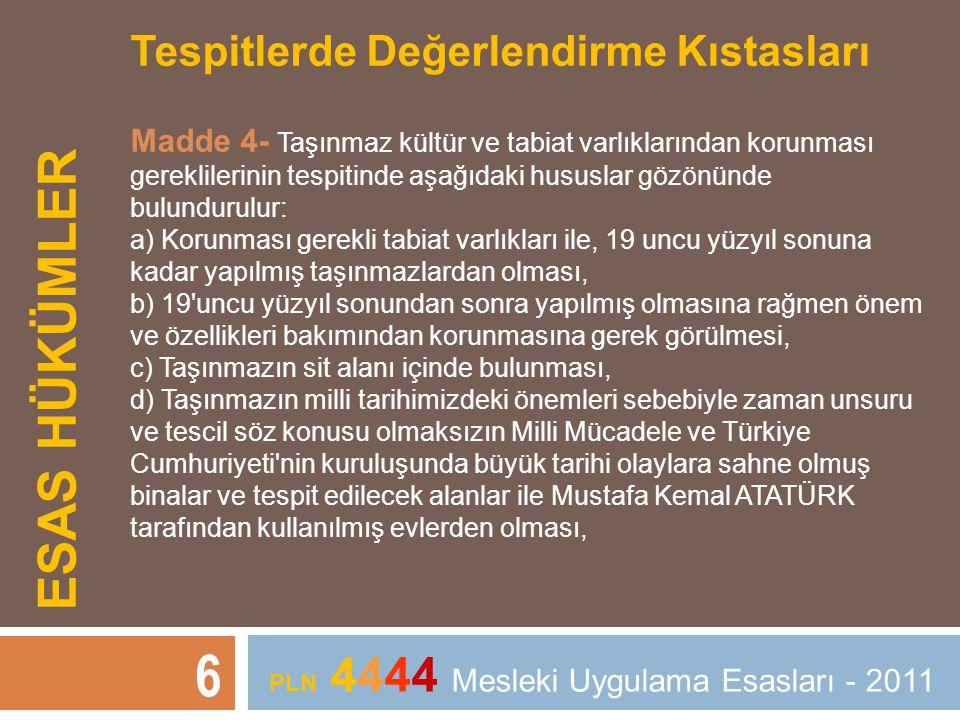 ESAS HÜKÜMLER 6 PLN 4444 Mesleki Uygulama Esasları - 2011 Tespitlerde Değerlendirme Kıstasları Madde 4- Taşınmaz kültür ve tabiat varlıklarından korun