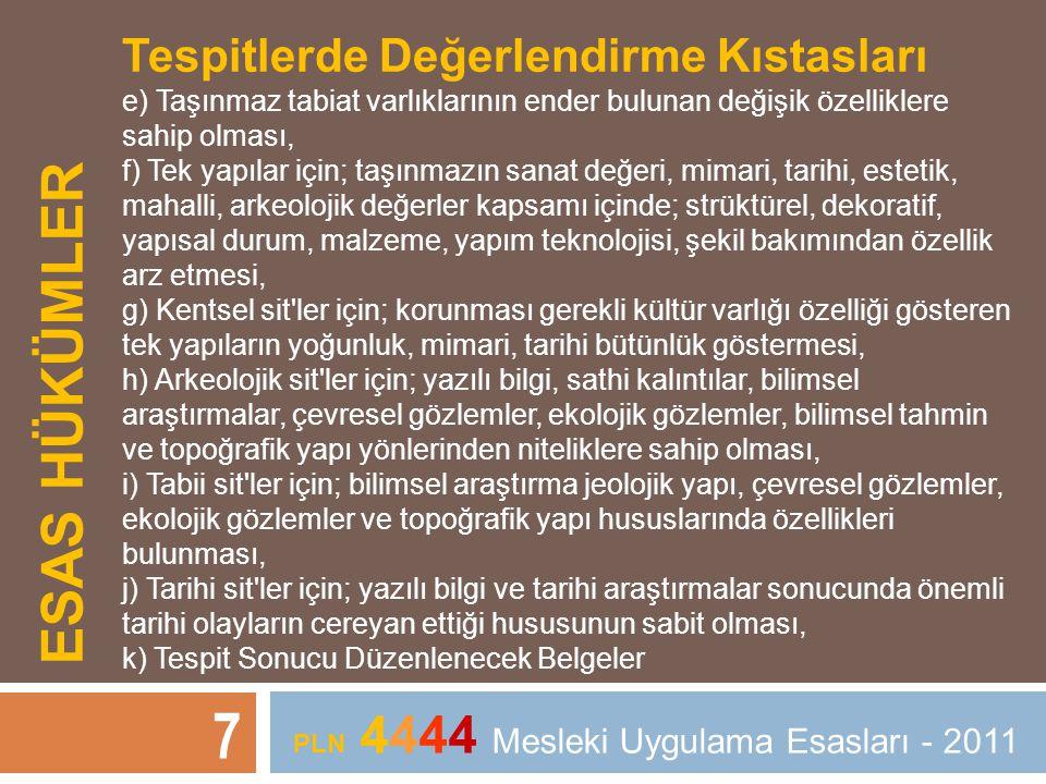 ESAS HÜKÜMLER 7 PLN 4444 Mesleki Uygulama Esasları - 2011 Tespitlerde Değerlendirme Kıstasları e) Taşınmaz tabiat varlıklarının ender bulunan değişik