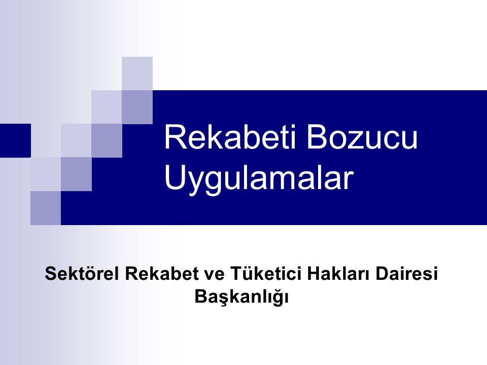 Rekabeti Bozucu Uygulamalar Sektörel Rekabet ve Tüketici Hakları Dairesi Başkanlığı