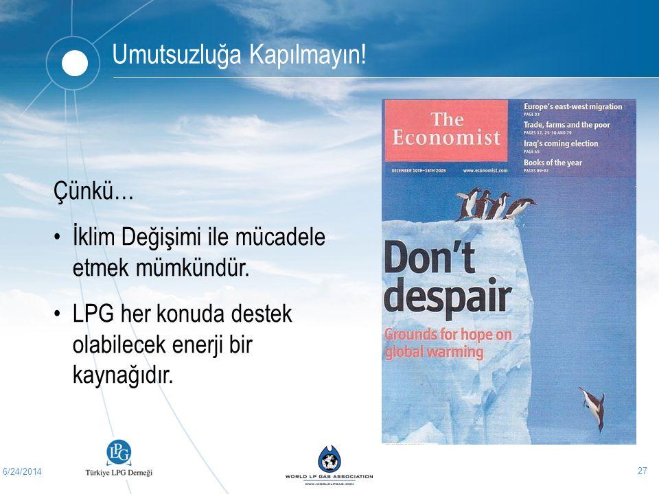 6/24/2014 27 Umutsuzluğa Kapılmayın! Çünkü… •İklim Değişimi ile mücadele etmek mümkündür. •LPG her konuda destek olabilecek enerji bir kaynağıdır.