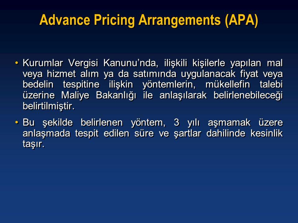 Advance Pricing Arrangements (APA) •Kurumlar Vergisi Kanunu'nda, ilişkili kişilerle yapılan mal veya hizmet alım ya da satımında uygulanacak fiyat vey