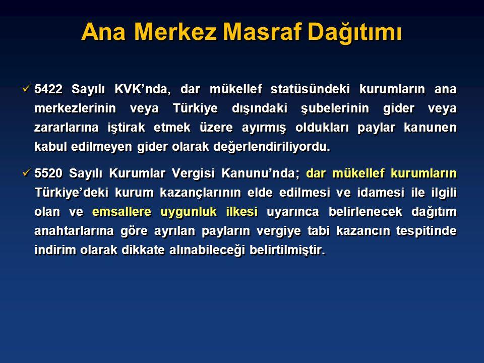 Ana Merkez Masraf Dağıtımı  5422 Sayılı KVK'nda, dar mükellef statüsündeki kurumların ana merkezlerinin veya Türkiye dışındaki şubelerinin gider veya