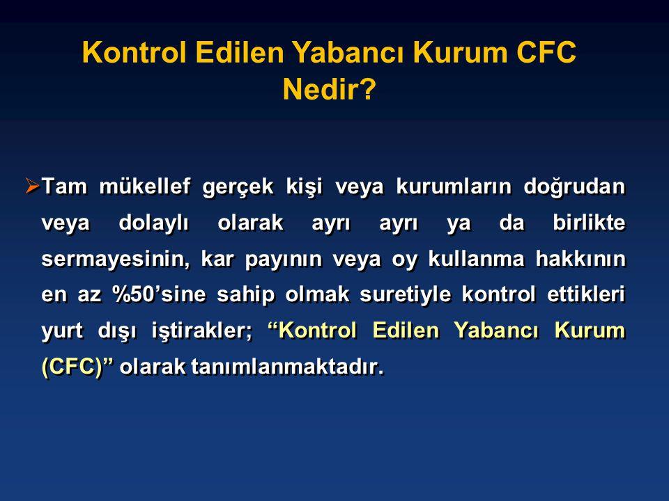 Kontrol Edilen Yabancı Kurum CFC Nedir?  Tam mükellef gerçek kişi veya kurumların doğrudan veya dolaylı olarak ayrı ayrı ya da birlikte sermayesinin,