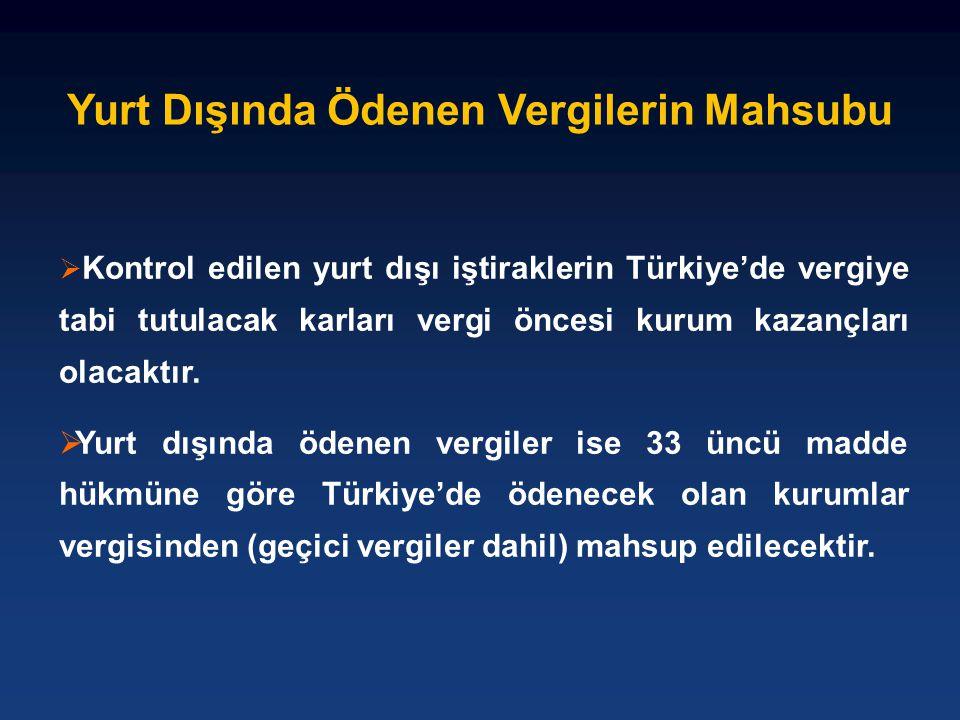  Kontrol edilen yurt dışı iştiraklerin Türkiye'de vergiye tabi tutulacak karları vergi öncesi kurum kazançları olacaktır.  Yurt dışında ödenen vergi