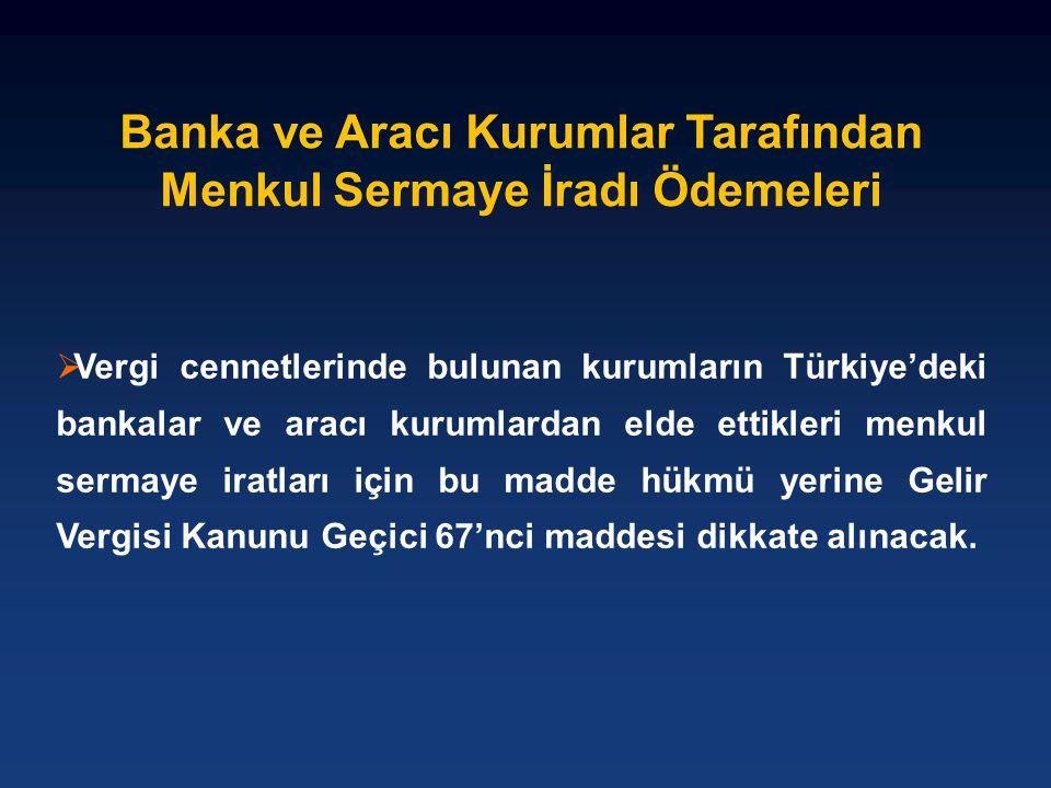  Vergi cennetlerinde bulunan kurumların Türkiye'deki bankalar ve aracı kurumlardan elde ettikleri menkul sermaye iratları için bu madde hükmü yerine