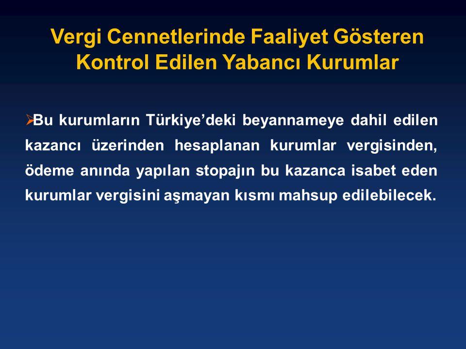 Vergi Cennetlerinde Faaliyet Gösteren Kontrol Edilen Yabancı Kurumlar  Bu kurumların Türkiye'deki beyannameye dahil edilen kazancı üzerinden hesaplan