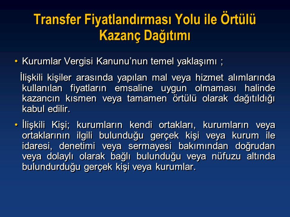 Transfer Fiyatlandırması Yolu ile Örtülü Kazanç Dağıtımı •Kurumlar Vergisi Kanunu'nun temel yaklaşımı ; İlişkili kişiler arasında yapılan mal veya hiz