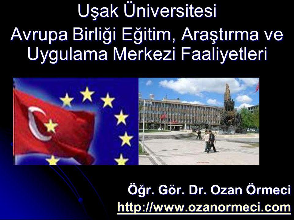 Uşak Üniversitesi Avrupa Birliği Eğitim, Araştırma ve Uygulama Merkezi Faaliyetleri Öğr. Gör. Dr. Ozan Örmeci http://www.ozanormeci.com