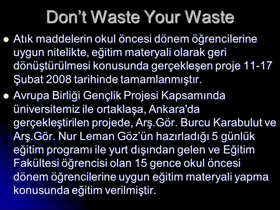 Don't Waste Your Waste  Atık maddelerin okul öncesi dönem öğrencilerine uygun nitelikte, eğitim materyali olarak geri dönüştürülmesi konusunda gerçek