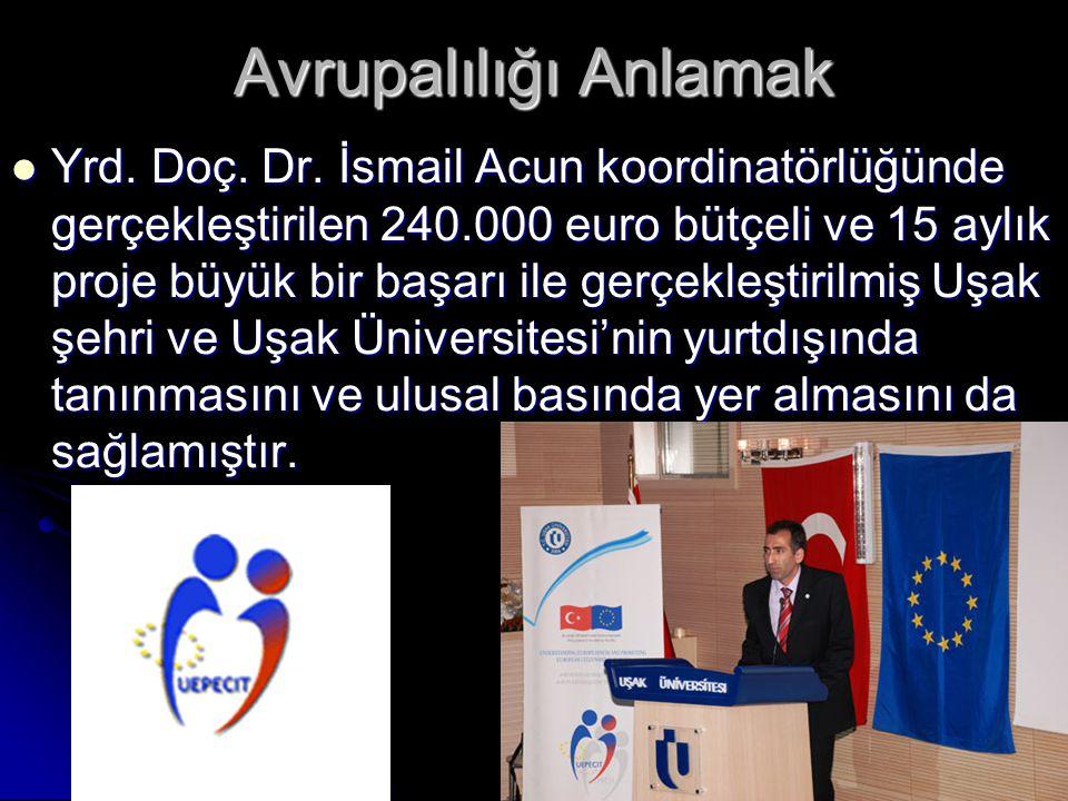 Avrupalılığı Anlamak  Yrd. Doç. Dr. İsmail Acun koordinatörlüğünde gerçekleştirilen 240.000 euro bütçeli ve 15 aylık proje büyük bir başarı ile gerçe