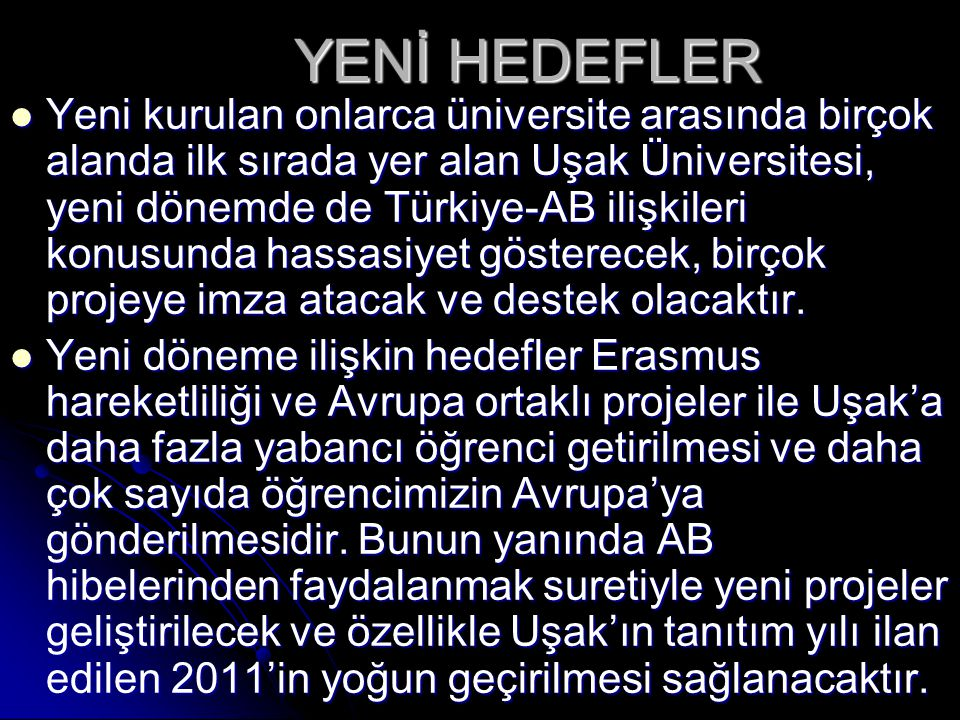 YENİ HEDEFLER  Yeni kurulan onlarca üniversite arasında birçok alanda ilk sırada yer alan Uşak Üniversitesi, yeni dönemde de Türkiye-AB ilişkileri ko