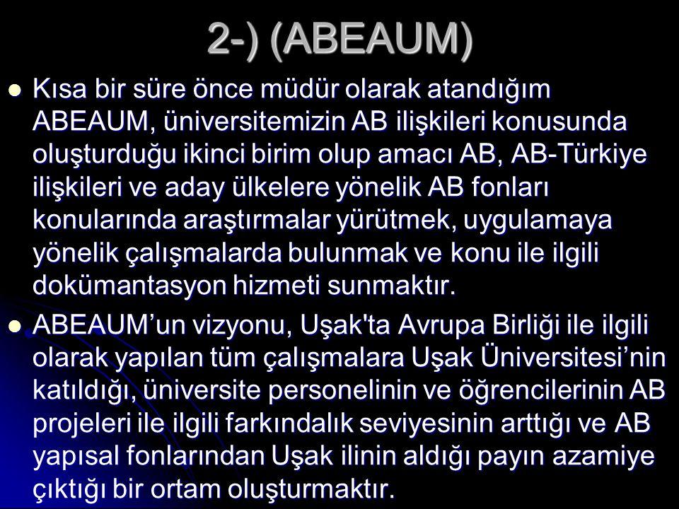 2-) (ABEAUM)  Kısa bir süre önce müdür olarak atandığım ABEAUM, üniversitemizin AB ilişkileri konusunda oluşturduğu ikinci birim olup amacı AB, AB-Tü