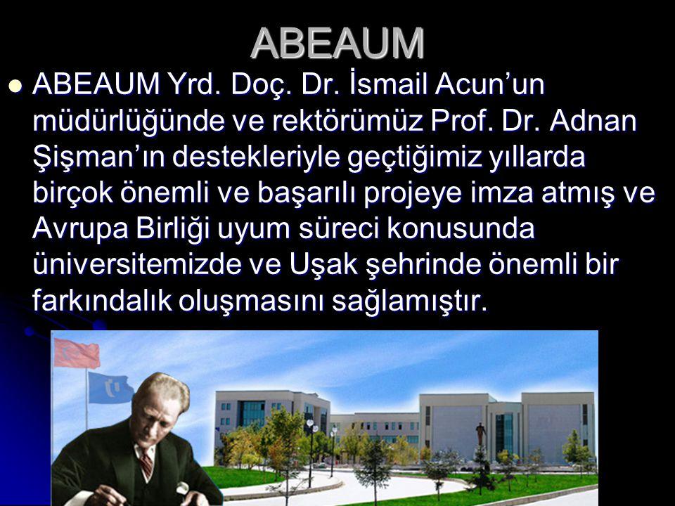ABEAUM  ABEAUM Yrd. Doç. Dr. İsmail Acun'un müdürlüğünde ve rektörümüz Prof. Dr. Adnan Şişman'ın destekleriyle geçtiğimiz yıllarda birçok önemli ve b