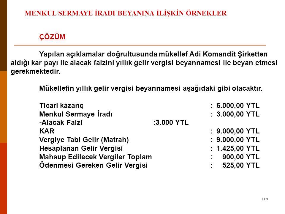 117 MENKUL SERMAYE İRADI BEYANINA İLİŞKİN ÖRNEKLER Örnek 20: Ankara İli Çankaya ilçesinde ikamet eden mükellef Şadi IŞIK ın 2007 yılına ait gelirleri aşağıdaki gibidir.
